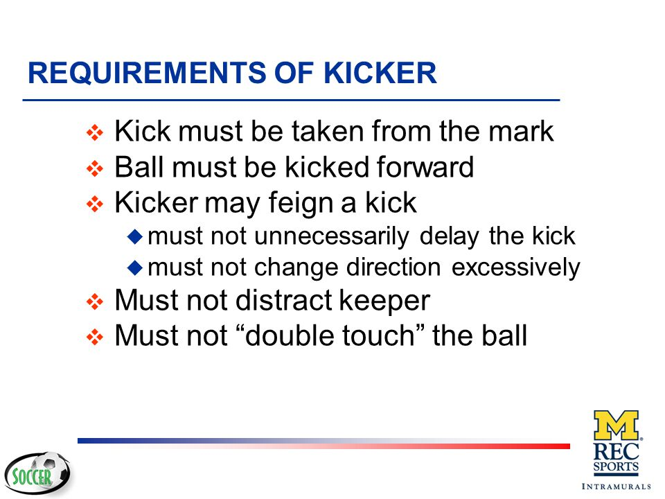 6. Tell kicker to wait for whistle (use gesture) 7. Final check - all out of penalty area, 10 yards from ball and behind mark 8. Take position to obse
