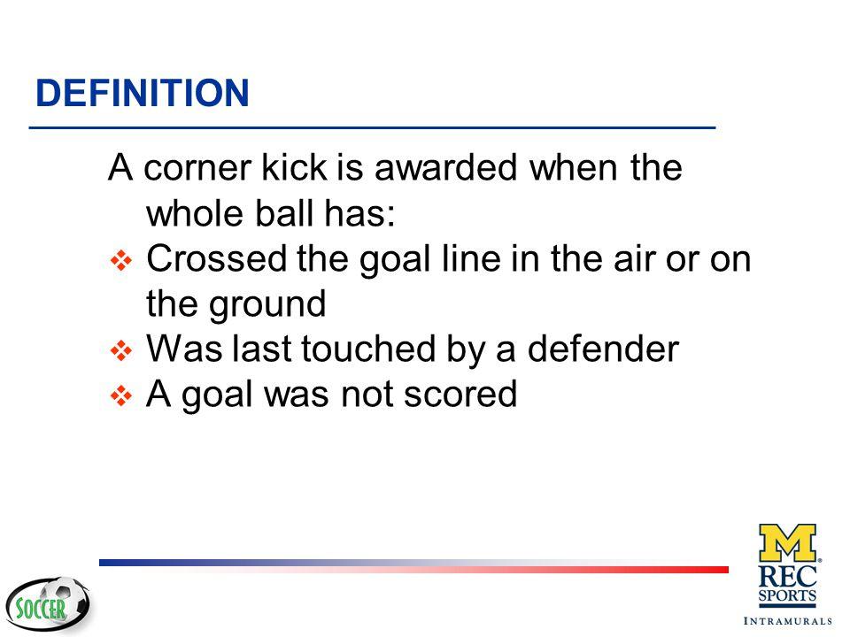 Corner Kicks 1.Definition of a corner kick 2. Where corner kick is taken 3.