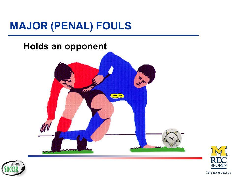 Holds an opponent MAJOR (PENAL) FOULS