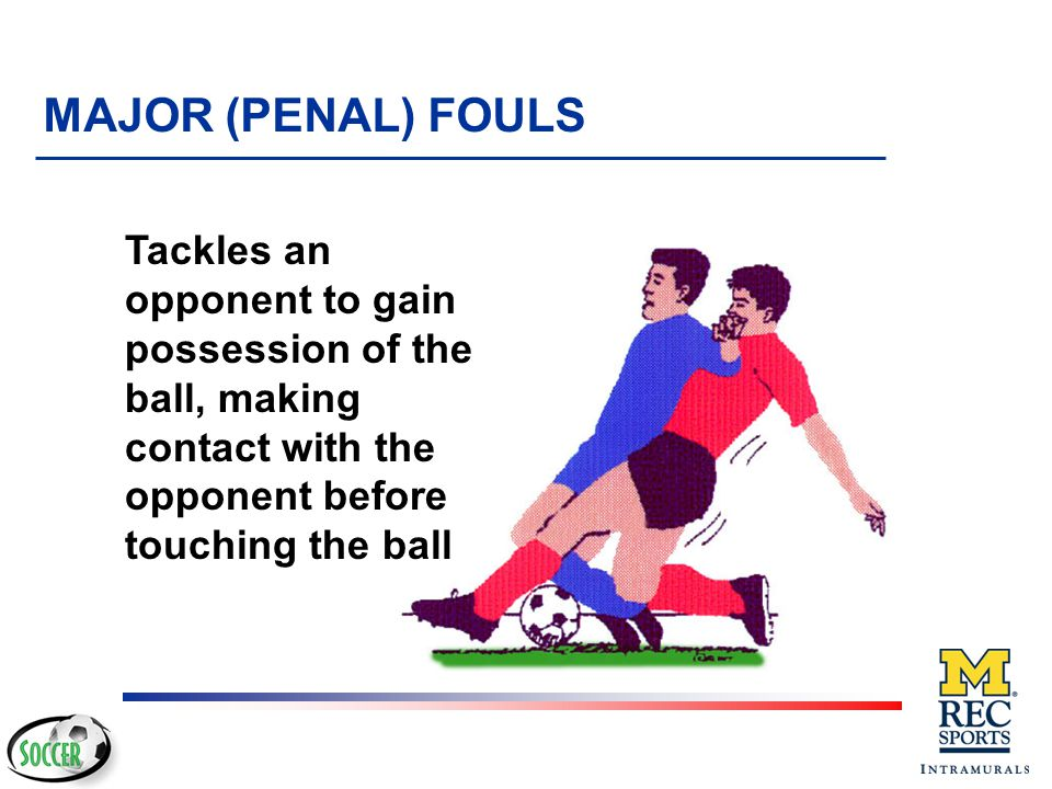 Unintentional contact not a foul Did ball hit arm? Or Did arm hit ball? MAJOR (PENAL) FOULS