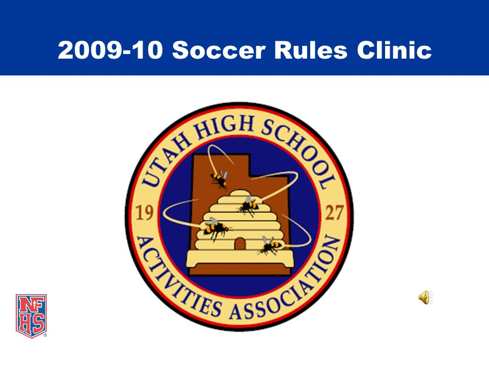 2009-10 Soccer Rules Clinic Welcome to the UHSAA Soccer Rules Clinic In order for this presentation to work properly please start the slide show.