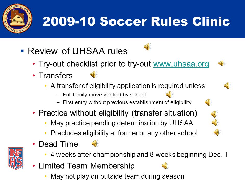 2009-10 Soccer Rules Clinic  Rules Tests for Referees Part 1 to be done on-line by September 7 Link to the NFHS Testing Site Link to the NFHS Testing Site Part 2 (to qualify for post season) must be requested.