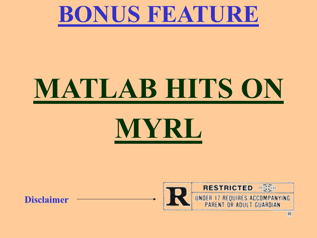 BONUS FEATURE MATLAB HITS ON MYRLDisclaimer
