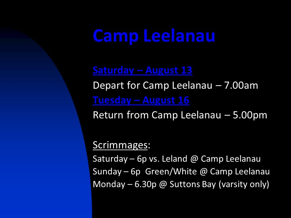 Camp Leelanau Saturday – August 13 Depart for Camp Leelanau – 7.00am Tuesday – August 16 Return from Camp Leelanau – 5.00pm Scrimmages: Saturday – 6p