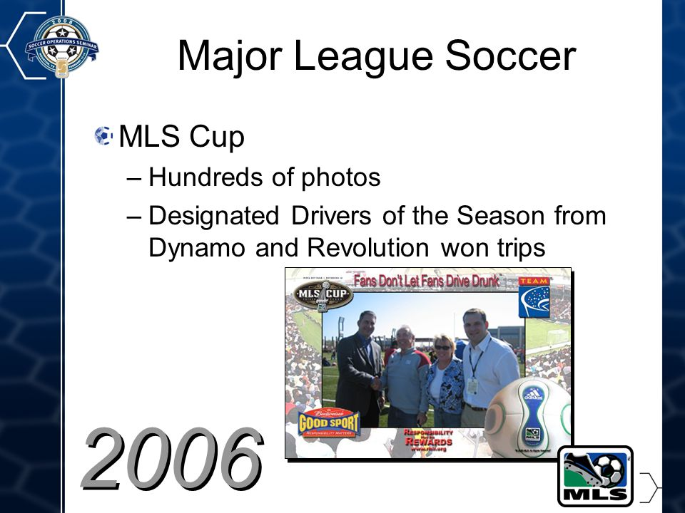 22 Major League Soccer MLS Cup –Hundreds of photos –Designated Drivers of the Season from Dynamo and Revolution won trips 2006