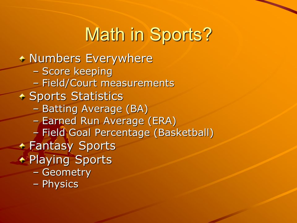 Outline Real World Applications –Basketball Velocity & angle of shots Physics equations and derivation –Baseball Pitching Home run swings Stats –Soccer Angles of defense/offense –Math in Education