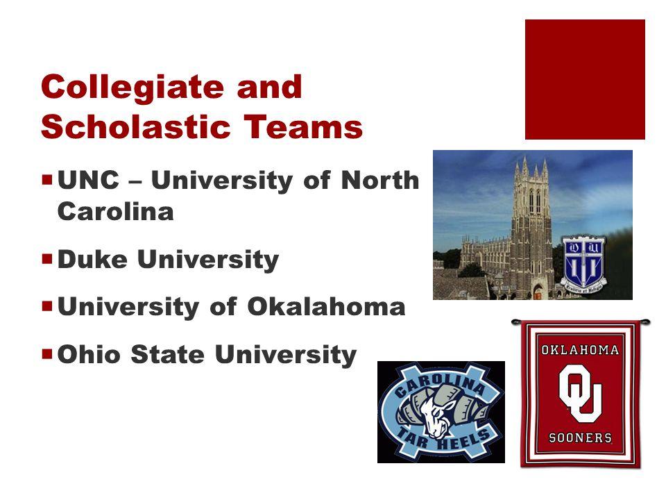 Collegiate and Scholastic Teams  UNC – University of North Carolina  Duke University  University of Okalahoma  Ohio State University