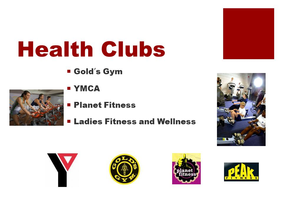 Health Clubs  Gold's Gym  YMCA  Planet Fitness  Ladies Fitness and Wellness