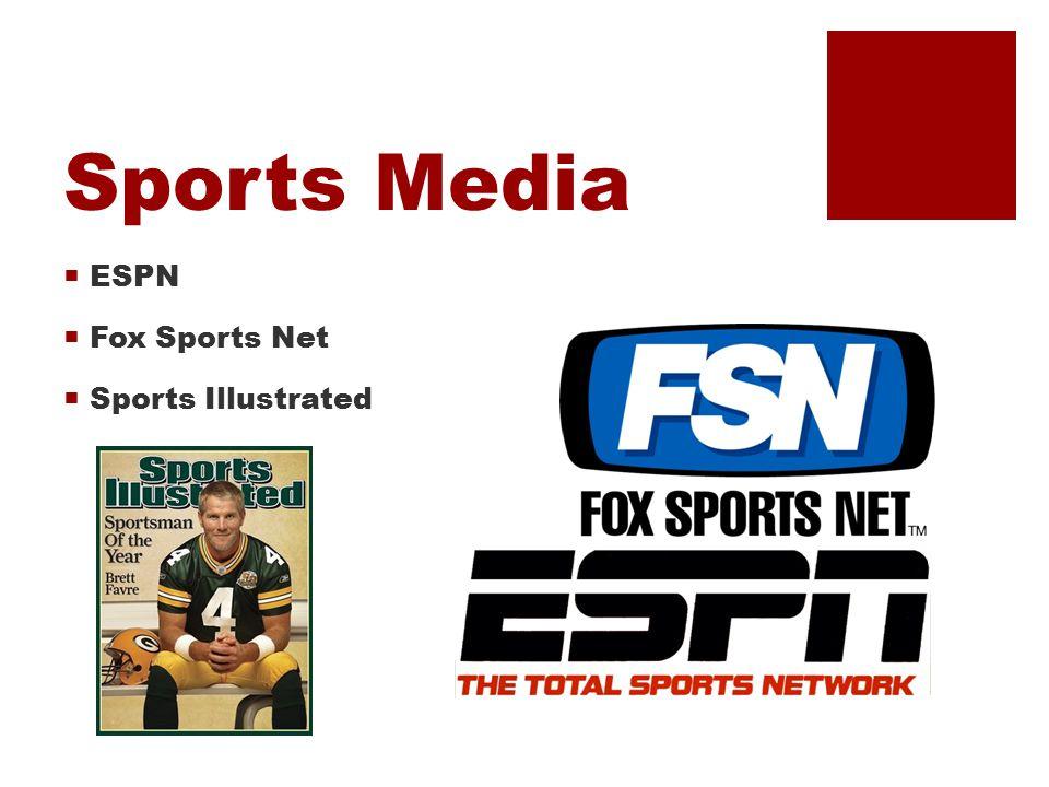 Sports Media  ESPN  Fox Sports Net  Sports Illustrated
