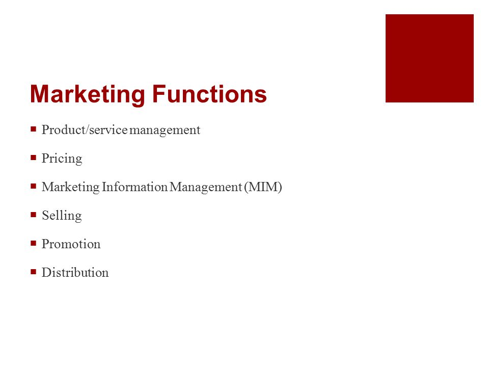 Marketing Functions  Product/service management  Pricing  Marketing Information Management (MIM)  Selling  Promotion  Distribution