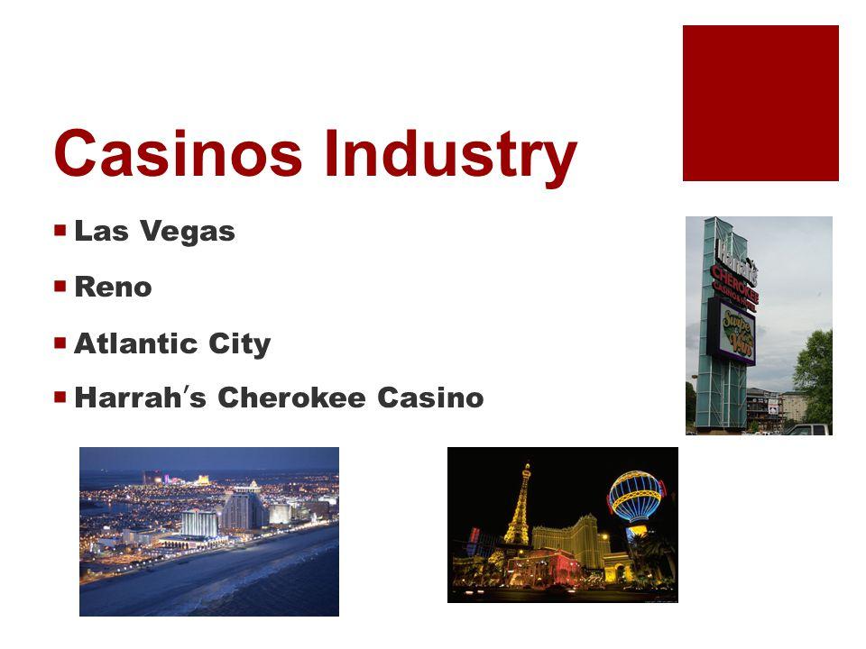 Casinos Industry  Las Vegas  Reno  Atlantic City  Harrah's Cherokee Casino