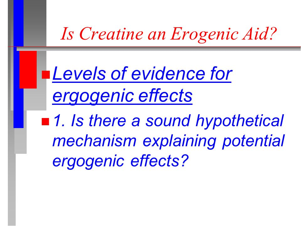 Is Creatine an Erogenic Aid. n Levels of evidence for ergogenic effects n 1.