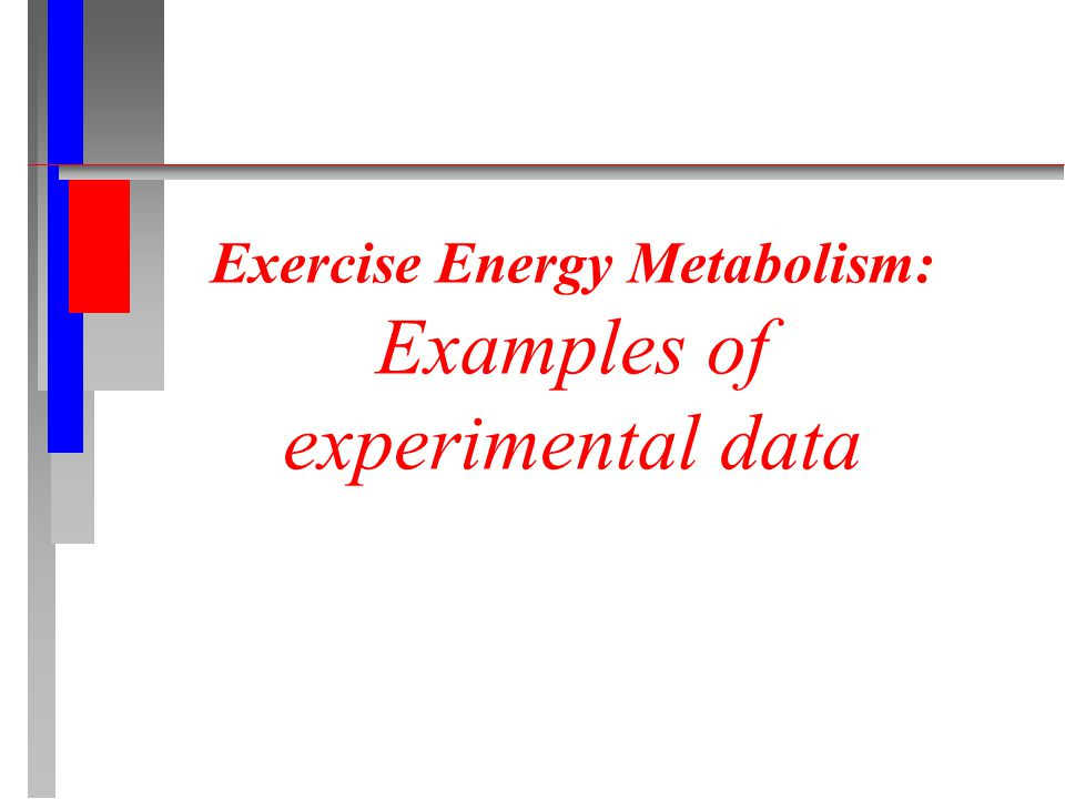 Exercise Energy Metabolism: Examples of experimental data