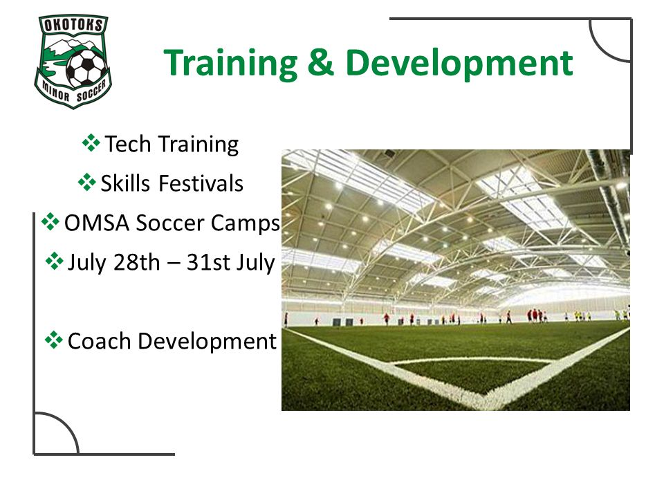 Training & Development  Tech Training  Skills Festivals  OMSA Soccer Camps  July 28th – 31st July  Coach Development