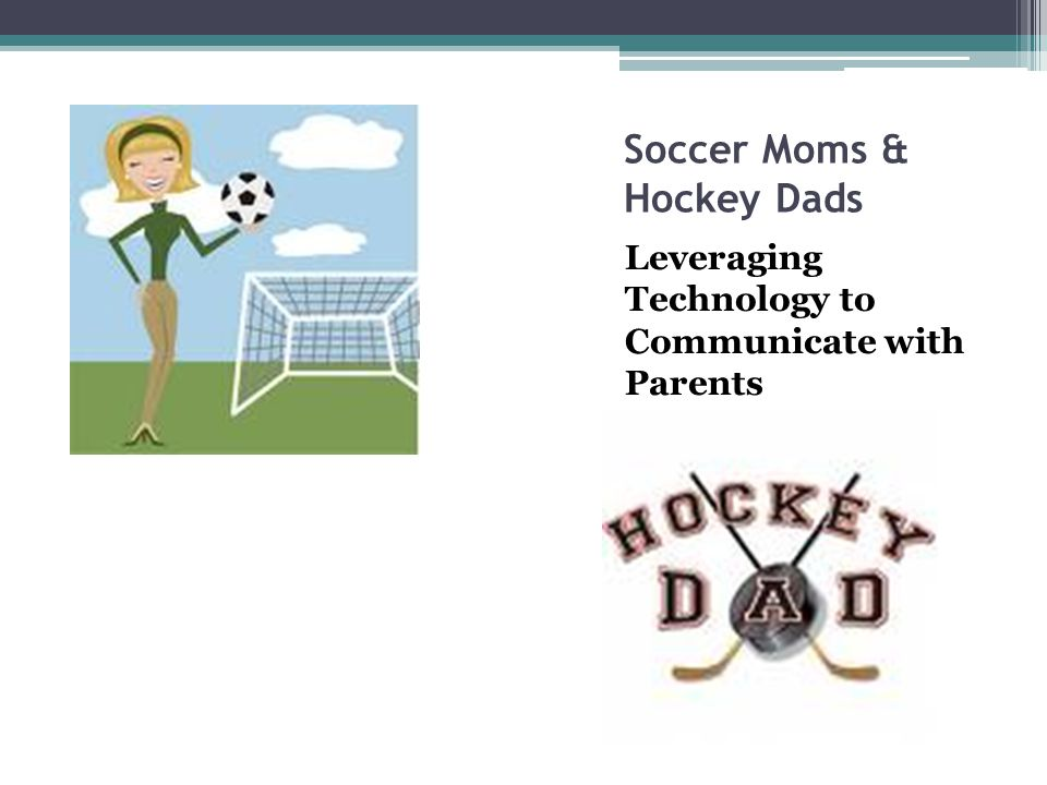 Soccer Moms & Hockey Dads Leveraging Technology to Communicate with Parents