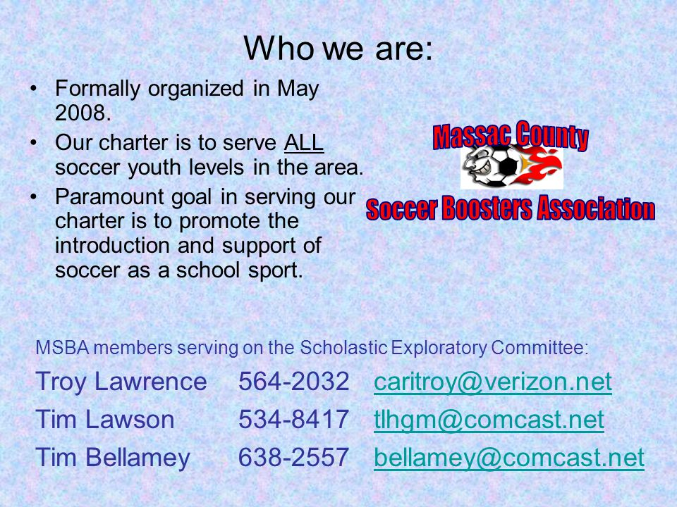 Who we are: Formally organized in May 2008. Our charter is to serve ALL soccer youth levels in the area. Paramount goal in serving our charter is to p