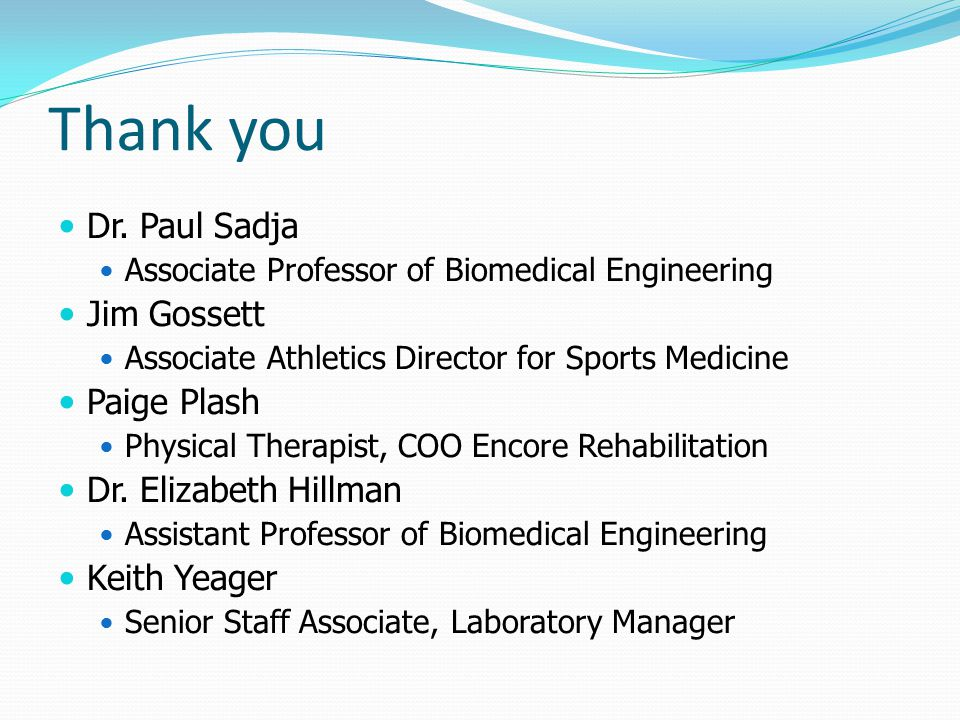 Thank you Dr. Paul Sadja Associate Professor of Biomedical Engineering Jim Gossett Associate Athletics Director for Sports Medicine Paige Plash Physic