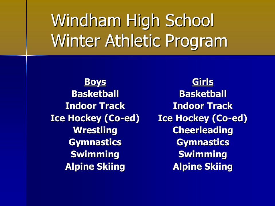 Windham High School Winter Athletic Program BoysBasketball Indoor Track Ice Hockey (Co-ed) WrestlingGymnasticsSwimming Alpine Skiing GirlsBasketball Indoor Track Ice Hockey (Co-ed) CheerleadingGymnasticsSwimming Alpine Skiing