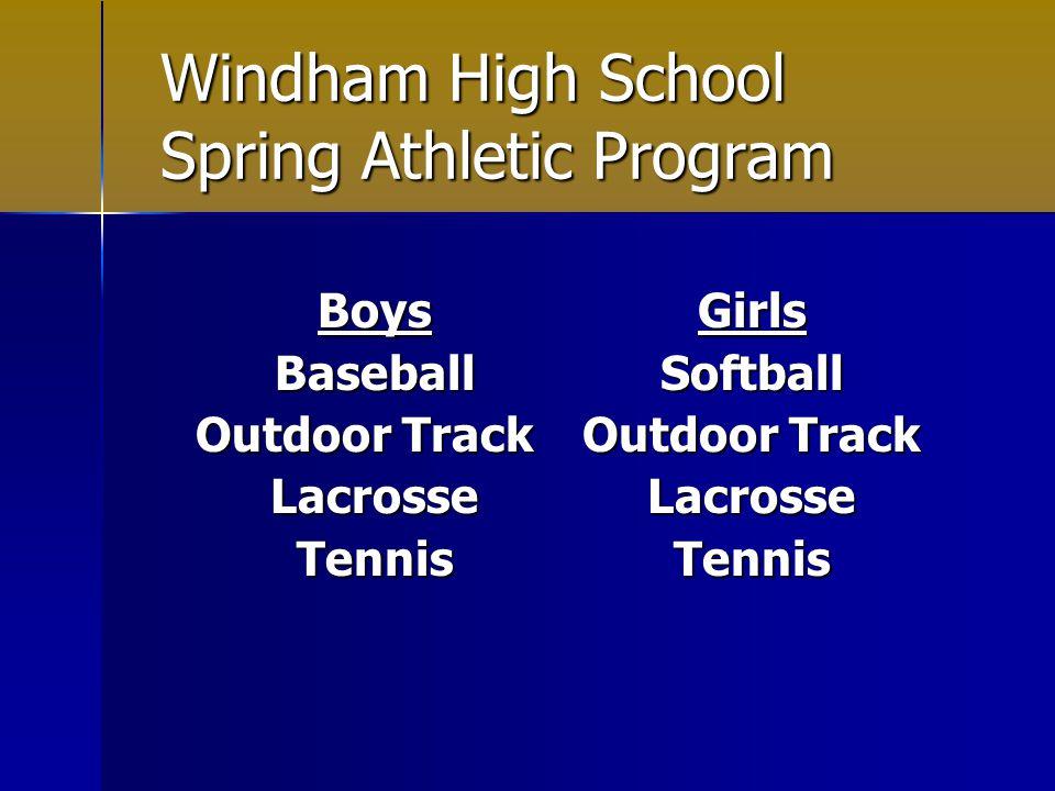 Windham High School Spring Athletic Program BoysBaseball Outdoor Track LacrosseTennisGirlsSoftball LacrosseTennis