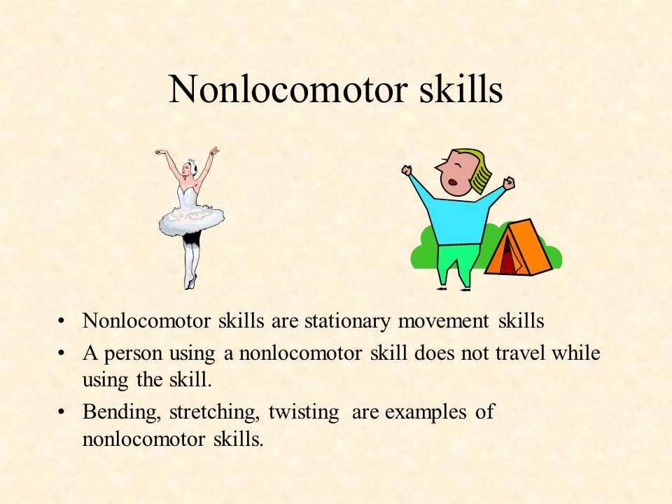 Nonlocomotor skills Nonlocomotor skills are stationary movement skills A person using a nonlocomotor skill does not travel while using the skill.