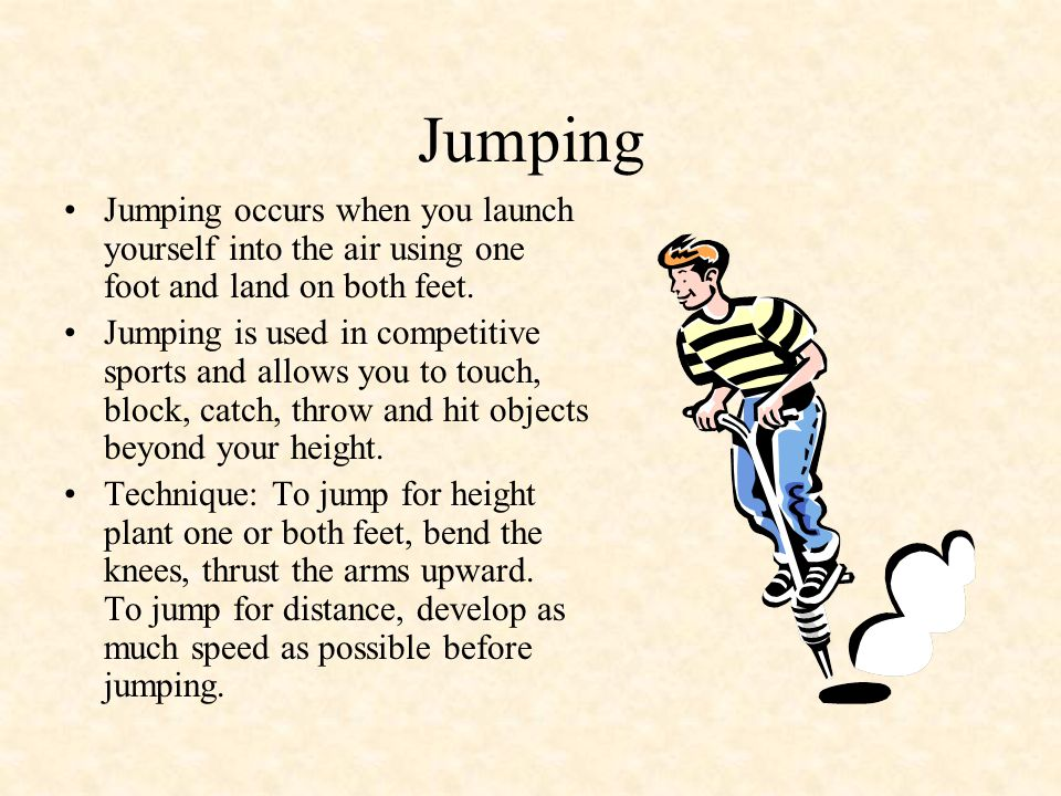 Jumping Jumping occurs when you launch yourself into the air using one foot and land on both feet.
