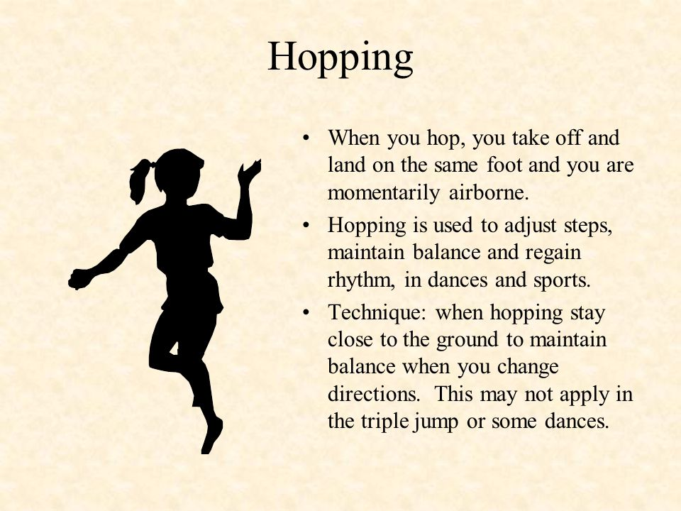 Leaping Leaping requires you to takeoff from one foot and land on the other foot.