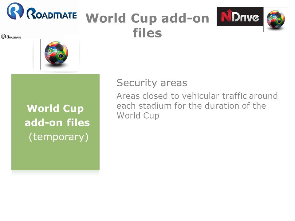World Cup add-on files World Cup add-on files (temporary) Security areas Areas closed to vehicular traffic around each stadium for the duration of the