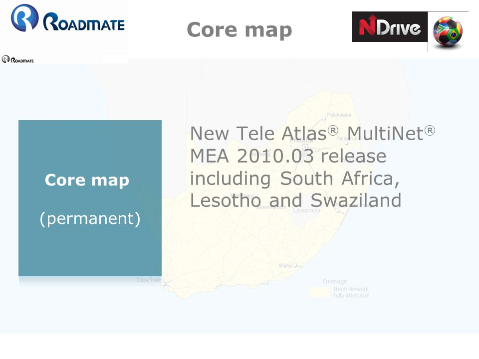 Core map (permanent) New Tele Atlas ® MultiNet ® MEA 2010.03 release including South Africa, Lesotho and Swaziland