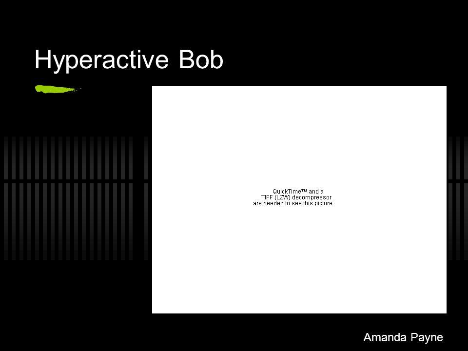 Hyperactive Bob Amanda Payne