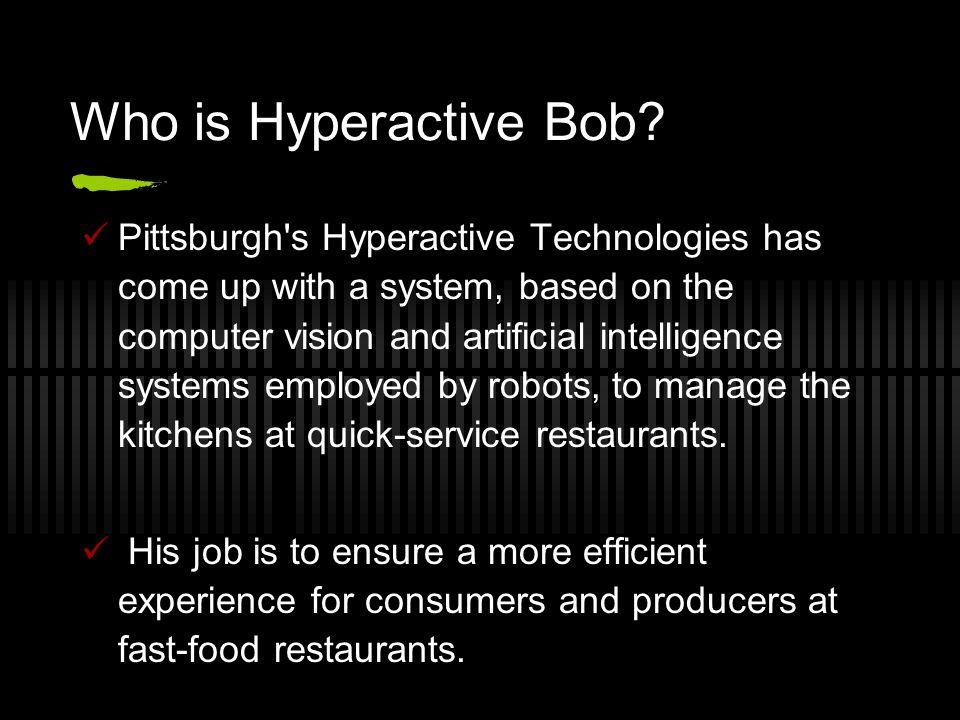 Who is Hyperactive Bob.