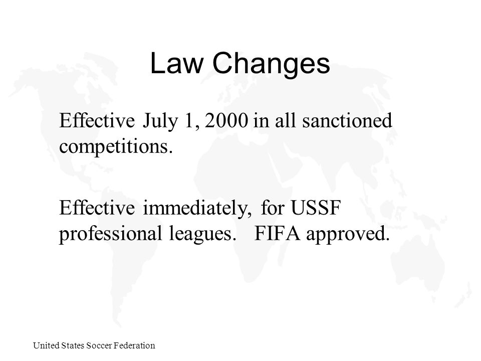 United States Soccer Federation Law Changes Effective July 1, 2000 in all sanctioned competitions.