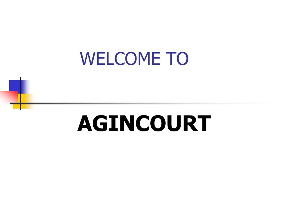 WELCOME TO AGINCOURT