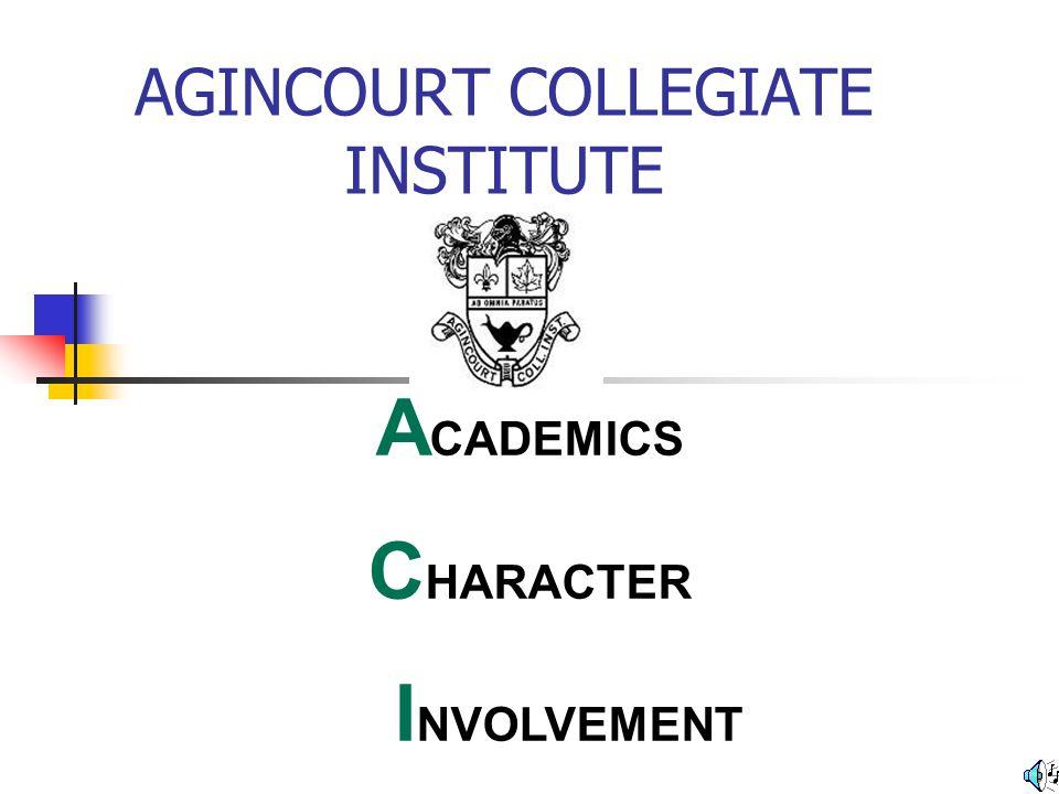 AGINCOURT COLLEGIATE INSTITUTE A CADEMICS C HARACTER I NVOLVEMENT