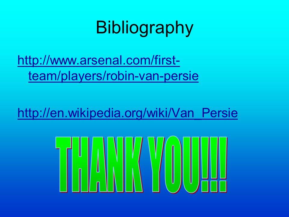 Bibliography http://www.arsenal.com/first- team/players/robin-van-persie http://en.wikipedia.org/wiki/Van_Persie