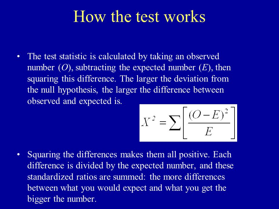 How the test works The test statistic is calculated by taking an observed number (O), subtracting the expected number (E), then squaring this difference.
