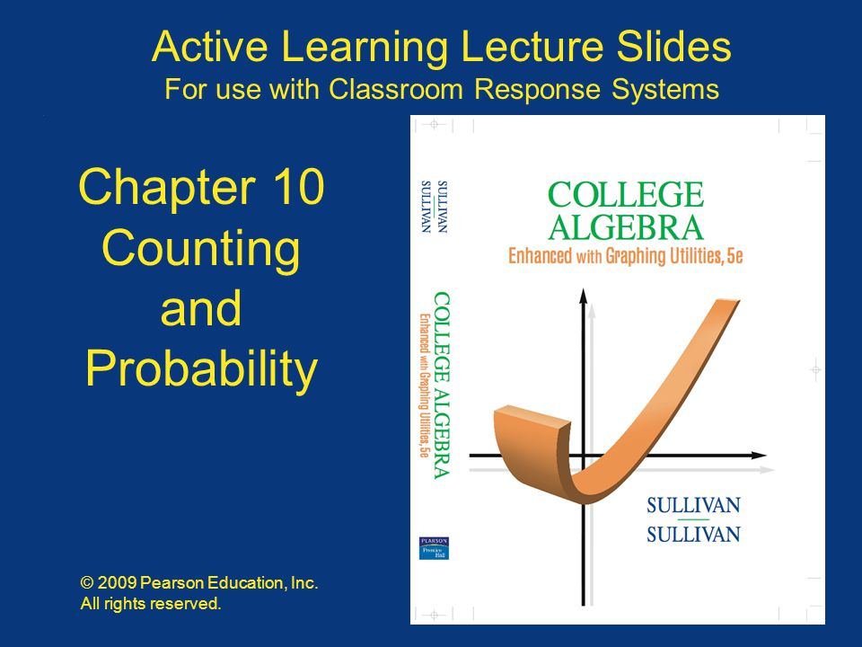 Slide 10 - 1 Copyright © 2009 Pearson Education, Inc. Active Learning Lecture Slides For use with Classroom Response Systems © 2009 Pearson Education,