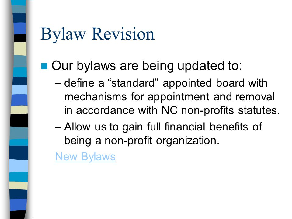 Bylaw Revision Our bylaws are being updated to: –define a standard appointed board with mechanisms for appointment and removal in accordance with NC non-profits statutes.