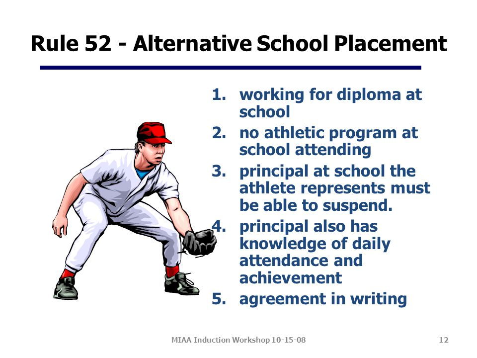 Rule 52 - Alternative School Placement 1.working for diploma at school 2.no athletic program at school attending 3.principal at school the athlete represents must be able to suspend.