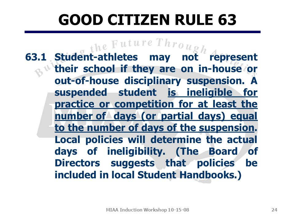 GOOD CITIZEN RULE 63 63.1Student-athletes may not represent their school if they are on in-house or out-of-house disciplinary suspension.