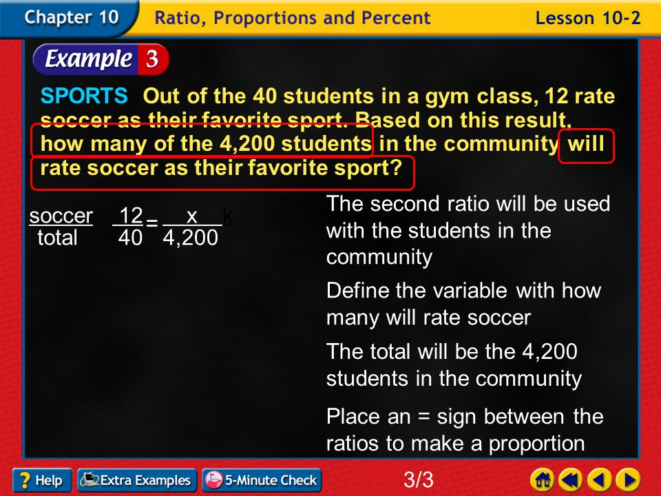 Example 2-3a SPORTS Out of the 40 students in a gym class, 12 rate soccer as their favorite sport.