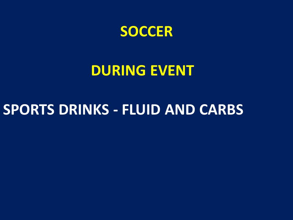 SOCCER DURING EVENT SPORTS DRINKS - FLUID AND CARBS