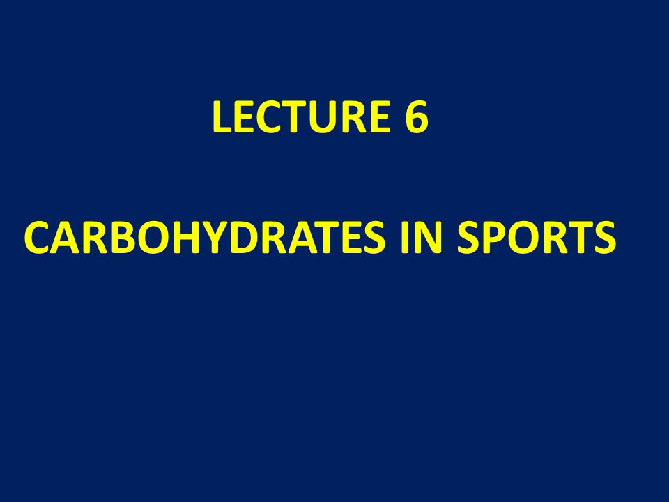 LECTURE 6 CARBOHYDRATES IN SPORTS