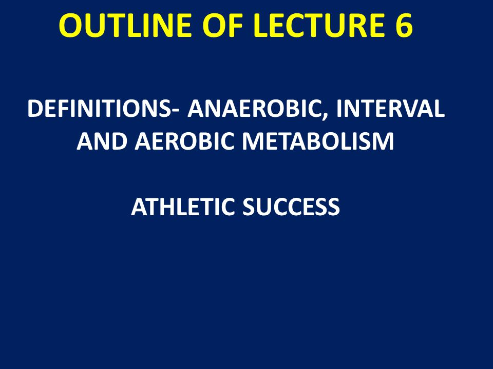 OUTLINE OF LECTURE 6 SPRINTING-ANAEROBIC HOCKEY/SOCCER/BASKETBALL/VOLLEYBALL- INTERVAL- MIX OF AEROBIC AND ANAEROBIC MARATHON RUNNING-AEROBIC