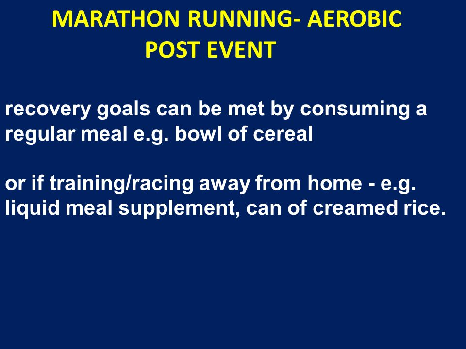 MARATHON RUNNING- AEROBIC POST EVENT recovery goals can be met by consuming a regular meal e.g.