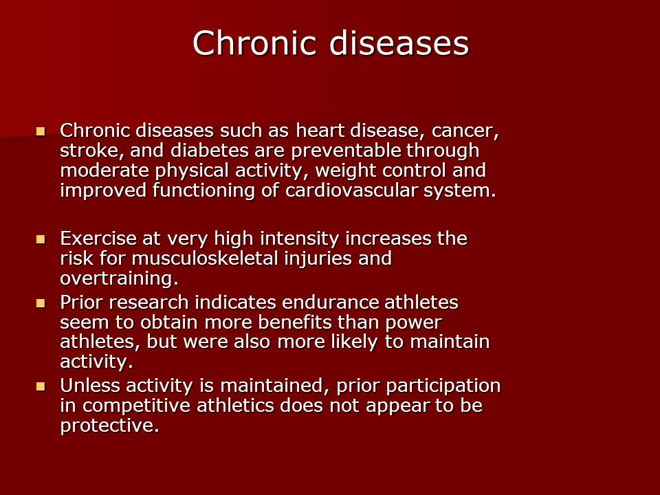 Chronic diseases Chronic diseases such as heart disease, cancer, stroke, and diabetes are preventable through moderate physical activity, weight control and improved functioning of cardiovascular system.