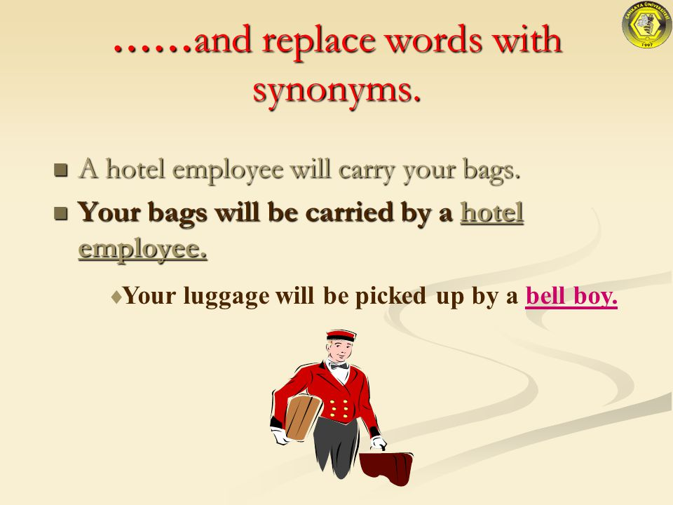 Change from Active Voice to Passive Voice A hotel employee will carry your bags.