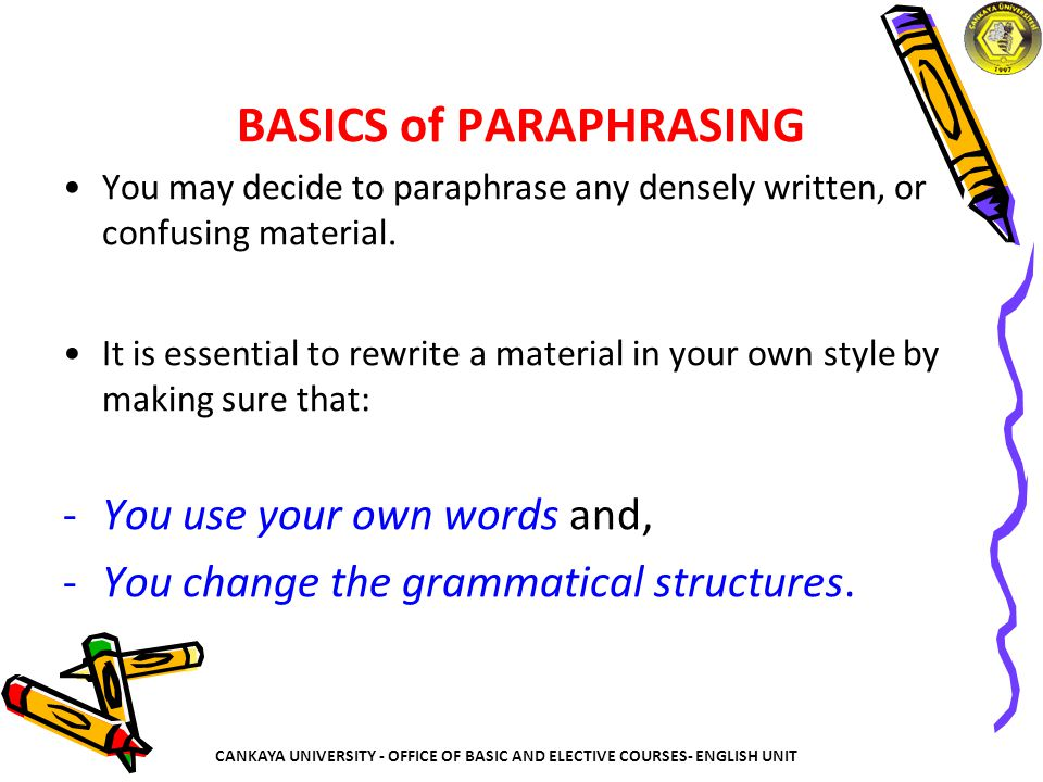 BASICS of PARAPHRASING You may decide to paraphrase any densely written, or confusing material.