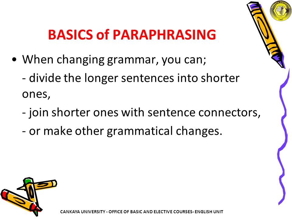 Paraphrasing Techniques 1.Change from a Clause to a Phrase (or vice versa) 2.