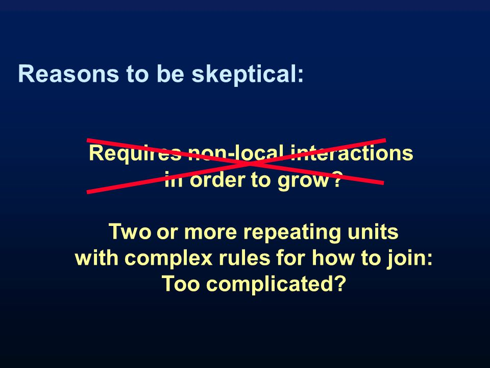 Reasons to be skeptical: Requires non-local interactions in order to grow.