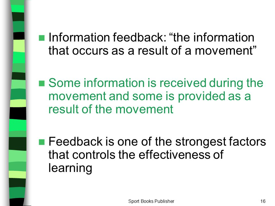"Sport Books Publisher16 Information feedback: ""the information that occurs as a result of a movement"" Some information is received during the movement"